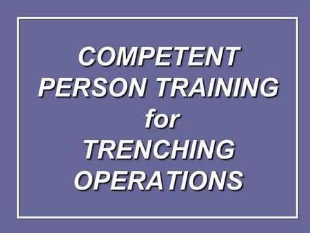 COMPETENT PERSON TRAINING for TRENCHING OPERATIONS.
