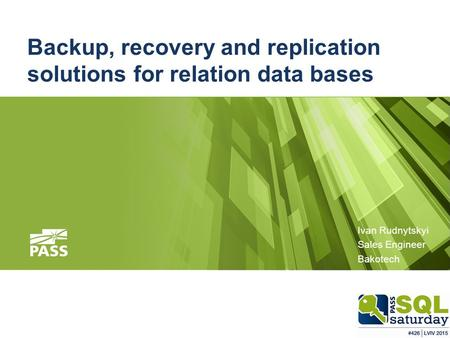 Backup, recovery and replication solutions for relation data bases Ivan Rudnytskyi Sales Engineer Bakotech.