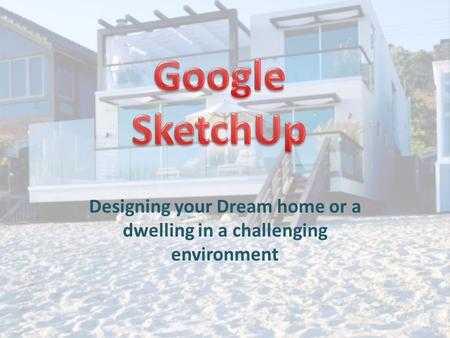 Designing your Dream home or a dwelling in a challenging environment.