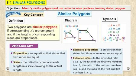 9-1 SIMILAR POLYGONS Objectives: Identify similar polygons and use ratios to solve problems involving similar polygons. Similar Polygons Two polygons are.