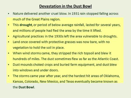 Devastation in the Dust Bowl Nature delivered another cruel blow. In 1931 rain stopped falling across much of the Great Plains region. This drought, or.
