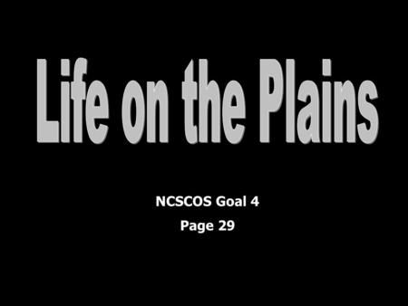 NCSCOS Goal 4 Page 29. Homestead Act Passed in 1862 -to encourage settlement of the Plains area -gave 160 acres of land to settlers if they improved the.