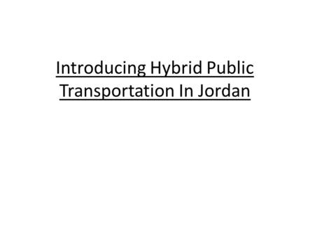 Introducing Hybrid Public Transportation In Jordan.