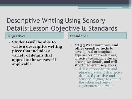Descriptive Writing Using Sensory Details:Lesson Objective & Standards Objective:Standard: Students will be able to write a descriptive writing piece that.