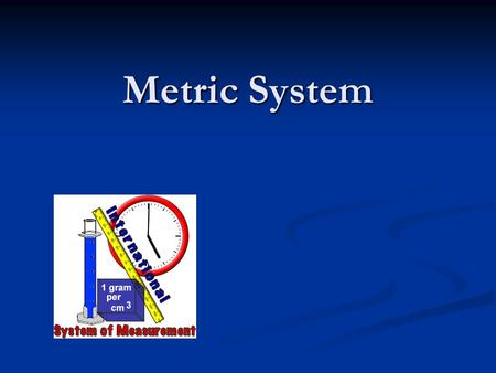 Metric System. Scientist need a common system of measurement: The metric system. Scientist need a common system of measurement: The metric system. AKA: