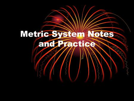 Metric System Notes and Practice. Metric system is based on the power of 10. Meter is a measure of length Gram is a measure of mass Liter is a measure.