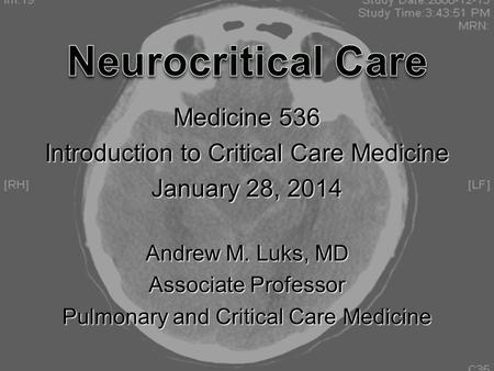 Medicine 536 Introduction to Critical Care Medicine January 28, 2014 Andrew M. Luks, MD Associate Professor Pulmonary and Critical Care Medicine.