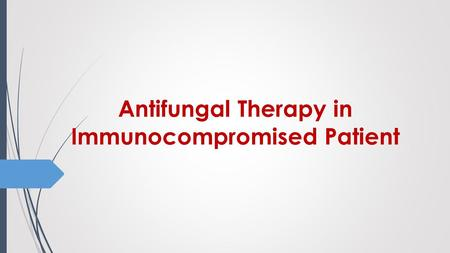 Antifungal Therapy in Immunocompromised Patient. Immunocompromised  An Immunocompromised host is a patient who does not have the ability to respond normally.