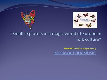 Module 2 - Folklore Magazine no.3 Meeting & FOLK MUSIC.