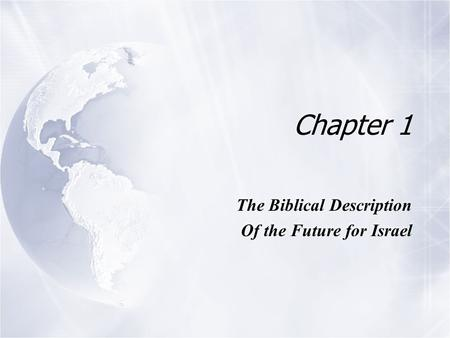 Chapter 1 The Biblical Description Of the Future for Israel The Biblical Description Of the Future for Israel.
