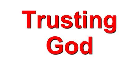 Trusting God. Trust d definition Firm reliance on the integrity, ability, or character of a person or thing 2.
