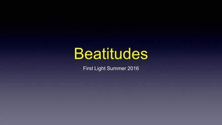 Beatitudes First Light Summer 2016. Contact Information Rich Porter: Cell: 703-862-6618 Mike Lynch: