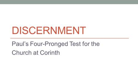 DISCERNMENT Paul's Four-Pronged Test for the Church at Corinth.