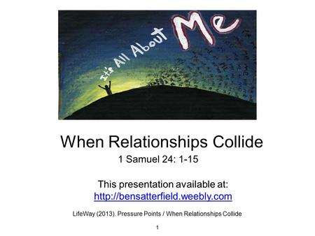 1 Samuel 24: 1-15 When Relationships Collide 1 This presentation available at:  LifeWay (2013). Pressure Points / When.