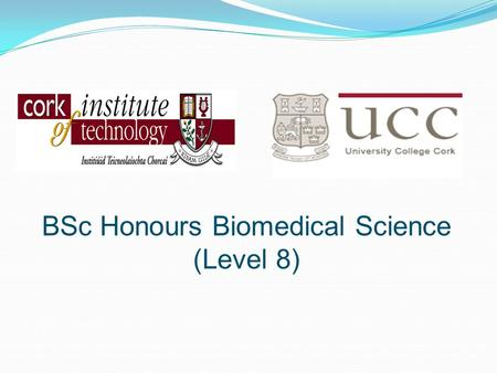 BSc Honours Biomedical Science (Level 8). New joint programme in Biomedical Science education between CIT and UCC. CAO code CR320 Replacing: CR085 BSc.