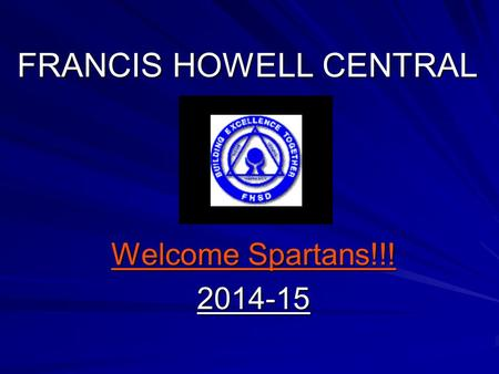 FRANCIS HOWELL CENTRAL Welcome Spartans!!! 2014-15.