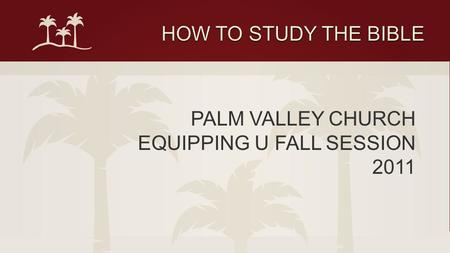 PALM VALLEY CHURCH EQUIPPING U FALL SESSION 2011.