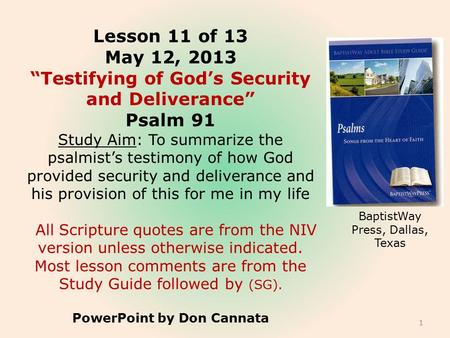 "Lesson 11 of 13 May 12, 2013 ""Testifying of God's Security and Deliverance"" Psalm 91 Study Aim: To summarize the psalmist's testimony of how God provided."
