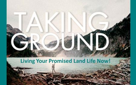 "Living Your Promised Land Life Now!. Taking The Promised Land ""So the LORD gave to Israel all the land of which He had sworn to give to their fathers,"