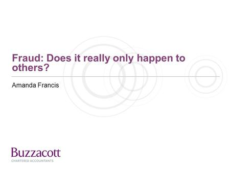 Fraud: Does it really only happen to others? Amanda Francis.
