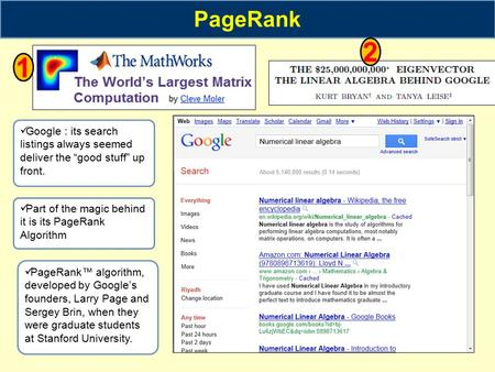 "PageRank Google : its search listings always seemed deliver the ""good stuff"" up front. 1 2 Part of the magic behind it is its PageRank Algorithm PageRank™"