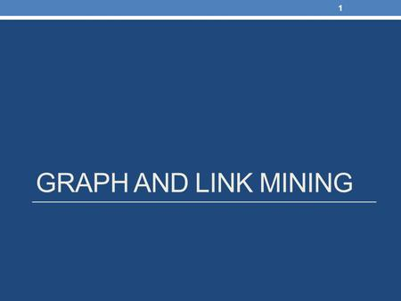 GRAPH AND LINK MINING 1. Graphs - Basics 2 Undirected Graphs Undirected Graph: The edges are undirected pairs – they can be traversed in any direction.
