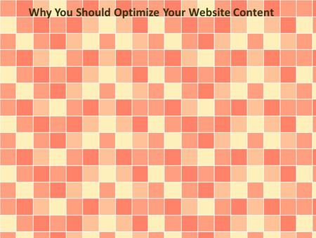 Why You Should Optimize Your Website Content. Optimizing a website's content, in order to obtain a high search engine ranking is what Search Engine Optimization.