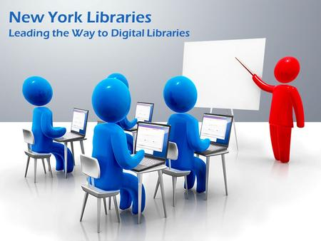 New York Libraries Leading the Way to Digital Libraries.