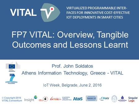 VIRTUALIZED PROGRAMMABLE INTER- FACES FOR INNOVATIVE COST-EFFECTIVE IOT DEPLOYMENTS IN SMART CITIES VITAL © Copyright 2016 VITAL Consortium VIRTUALIZED.