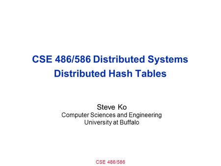 CSE 486/586 Distributed Systems Distributed Hash Tables