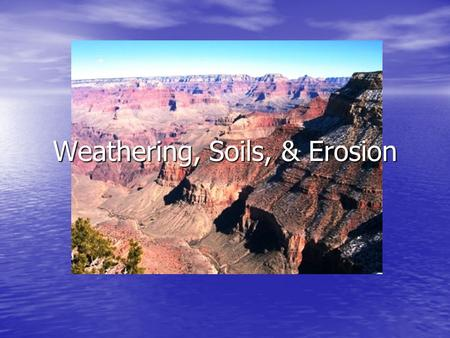 Weathering, Soils, & Erosion. #1 Weathering is the break up of rock due to exposure to processes that occur at the Earth's surface. Weathering is the.
