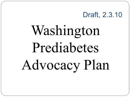 Draft, 2.3.10 Washington Prediabetes Advocacy Plan.