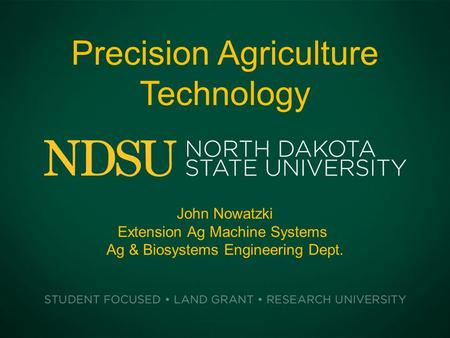 Precision Agriculture Technology John Nowatzki Extension Ag Machine Systems Ag & Biosystems Engineering Dept.