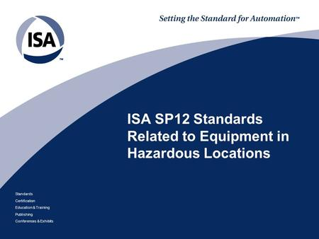 Standards Certification Education & Training Publishing Conferences & Exhibits ISA SP12 Standards Related to Equipment in Hazardous Locations.