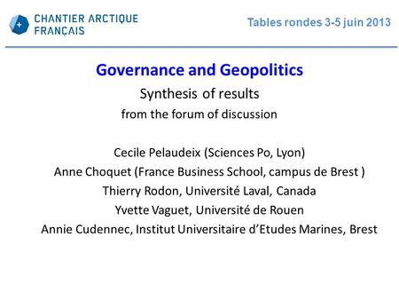 Tables rondes 3-5 juin 2013 Governance and Geopolitics Synthesis of results from the forum of discussion Cecile Pelaudeix (Sciences Po, Lyon) Anne Choquet.