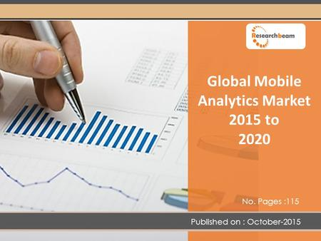 Global Mobile Analytics Market 2015 to 2020 No. Pages :115 Published on : October-2015.
