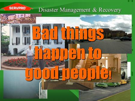 1 Disaster Management & Recovery Bad things happen to good people !
