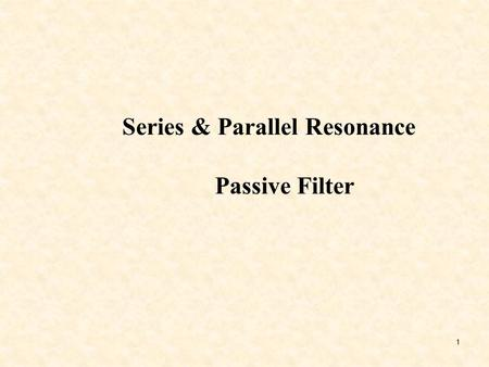 Series & Parallel Resonance Passive Filter