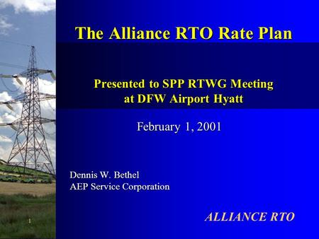 ALLIANCE RTO 1 The Alliance RTO Rate Plan Presented to SPP RTWG Meeting at DFW Airport Hyatt The Alliance RTO Rate Plan Presented to SPP RTWG Meeting at.
