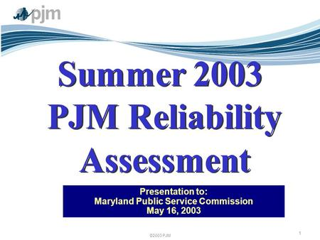 ©2003 PJM 1 Presentation to: Maryland Public Service Commission May 16, 2003.