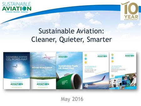 Sustainable Aviation: Cleaner, Quieter, Smarter May 2016.