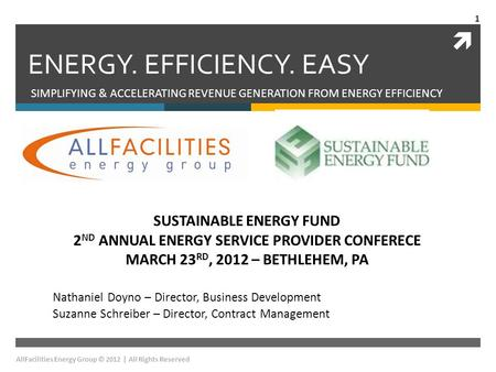  ENERGY. EFFICIENCY. EASY SIMPLIFYING & ACCELERATING REVENUE GENERATION FROM ENERGY EFFICIENCY SUSTAINABLE ENERGY FUND 2 ND ANNUAL ENERGY SERVICE PROVIDER.