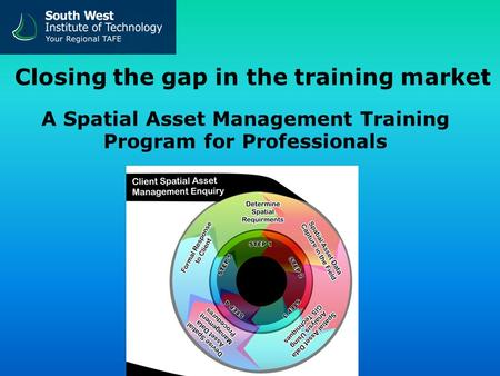 Closing the gap in the training market A Spatial Asset Management Training Program for Professionals.