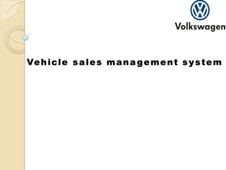 Vehicle sales management system. TECHNOLOGY USED Language:Java Editor: Eclipse-jee-indigo-SR2 Framework :JSF 2.0 Operating system: Windows 7 Database:
