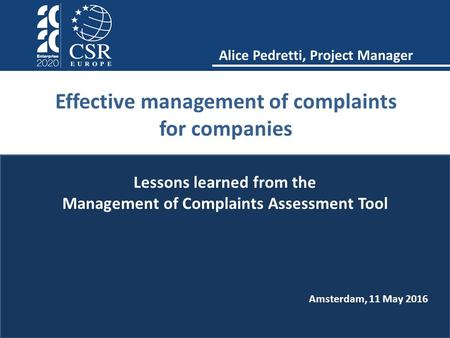 Alice Pedretti, Project Manager Effective management of complaints for companies Lessons learned from the Management of Complaints Assessment Tool Amsterdam,