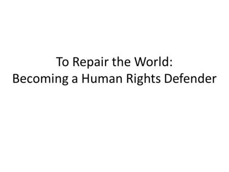 To Repair the World: Becoming a Human Rights Defender.