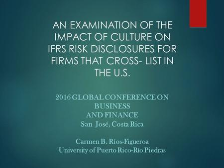 AN EXAMINATION OF THE IMPACT OF CULTURE ON IFRS RISK DISCLOSURES FOR FIRMS THAT CROSS- LIST IN THE U.S. 2016 GLOBAL CONFERENCE ON BUSINESS AND FINANCE.