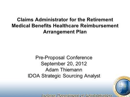 Claims Administrator for the Retirement Medical Benefits Healthcare Reimbursement Arrangement Plan Pre-Proposal Conference September 20, 2012 Adam Thiemann.