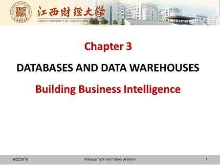 Chapter 3 Building Business Intelligence Chapter 3 DATABASES AND DATA WAREHOUSES Building Business Intelligence 6/22/2016 1Management Information Systems.