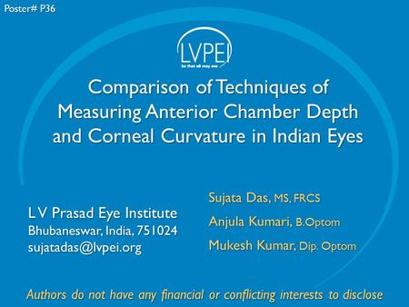 Poster# P36 Comparison of Techniques of Measuring Anterior Chamber Depth and Corneal Curvature in Indian Eyes Sujata Das, MS, FRCS Anjula Kumari, B.Optom.